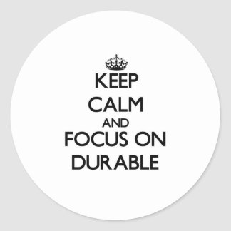 Keep Calm and focus on Durable Round Sticker