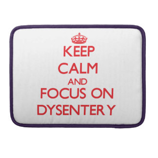 Keep Calm and focus on Dysentery MacBook Pro Sleeve
