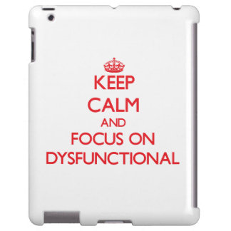 Keep Calm and focus on Dysfunctional