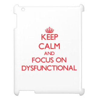 Keep Calm and focus on Dysfunctional Case For The iPad
