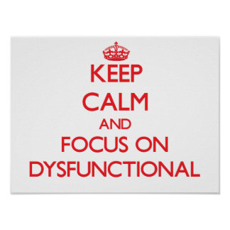 Keep Calm and focus on Dysfunctional Print