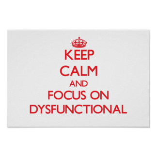 Keep Calm and focus on Dysfunctional Poster