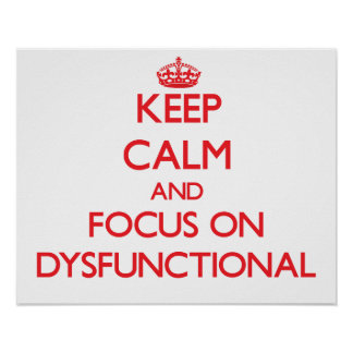 Keep Calm and focus on Dysfunctional Posters