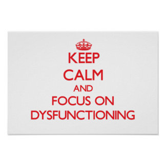 Keep Calm and focus on Dysfunctioning Print