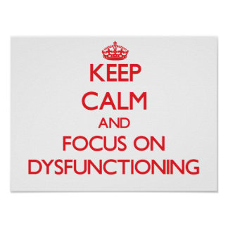 Keep Calm and focus on Dysfunctioning Poster