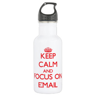 Keep Calm and focus on E-MAIL 18oz Water Bottle
