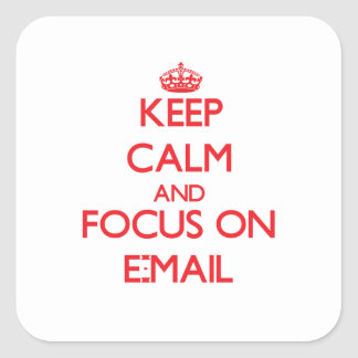 Keep Calm and focus on E-MAIL Square Sticker