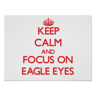 Keep Calm and focus on Eagle Eyes Poster