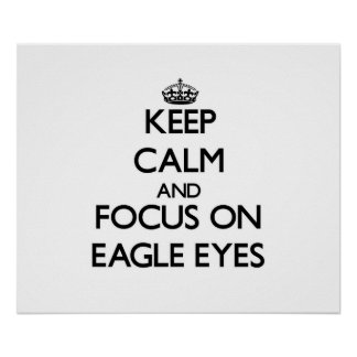 Keep Calm and focus on Eagle Eyes Print