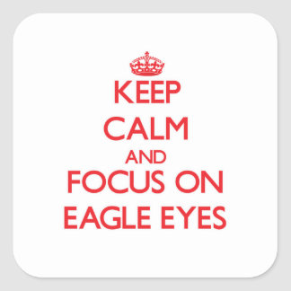 Keep Calm and focus on Eagle Eyes Square Stickers