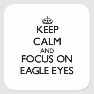 Keep Calm and focus on Eagle Eyes Square Sticker