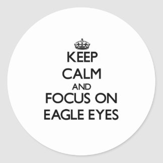 Keep Calm and focus on Eagle Eyes Round Sticker
