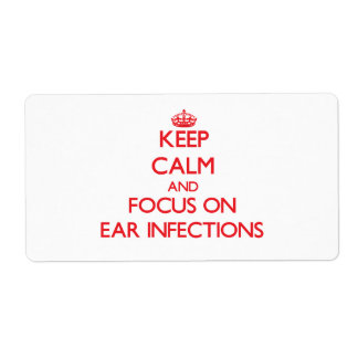 Keep Calm and focus on EAR INFECTIONS Personalized Shipping Labels