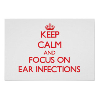 Keep Calm and focus on EAR INFECTIONS Print