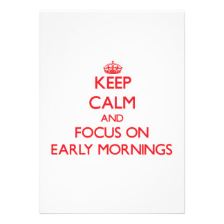 Keep Calm and focus on EARLY MORNINGS Custom Announcements