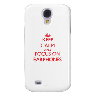 Keep Calm and focus on EARPHONES Samsung Galaxy S4 Cases