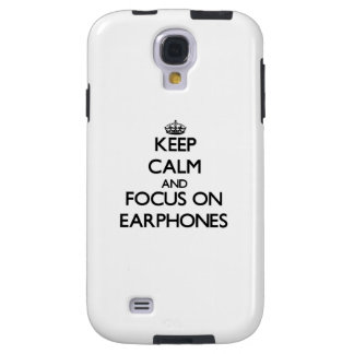 Keep Calm and focus on EARPHONES Galaxy S4 Case