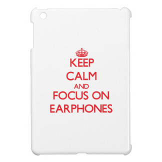 Keep Calm and focus on EARPHONES Cover For The iPad Mini
