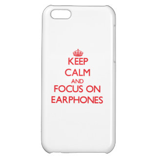 Keep Calm and focus on EARPHONES iPhone 5C Case