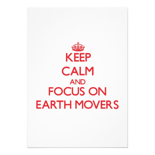 Keep Calm and focus on EARTH MOVERS Custom Invitations