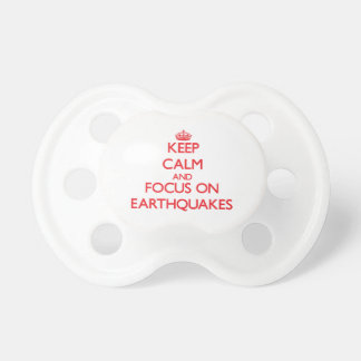 Keep Calm and focus on EARTHQUAKES Baby Pacifiers