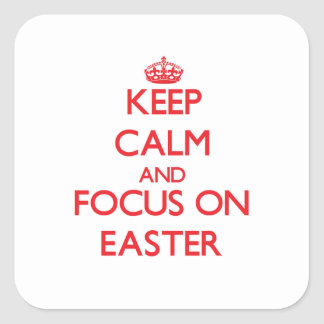 Keep Calm and focus on EASTER Square Sticker