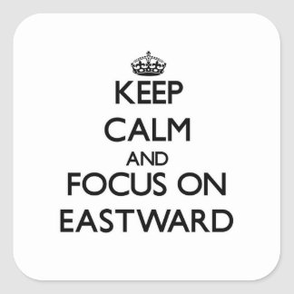 Keep Calm and focus on EASTWARD Sticker