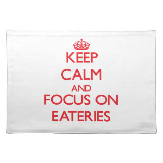 Keep Calm and focus on EATERIES Place Mat