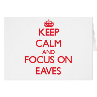 Keep Calm and focus on EAVES Greeting Card