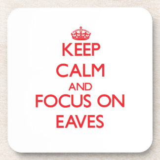 Keep Calm and focus on EAVES Coasters
