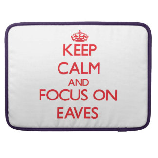 Keep Calm and focus on EAVES Sleeve For MacBooks