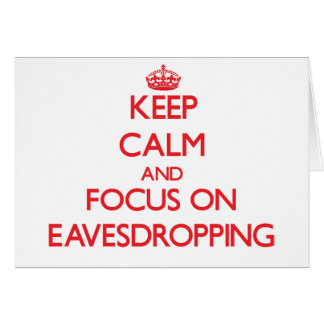 Keep Calm and focus on EAVESDROPPING Greeting Card