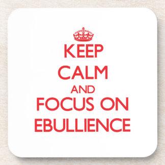 Keep Calm and focus on EBULLIENCE Drink Coasters