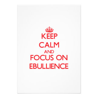Keep Calm and focus on EBULLIENCE Announcements