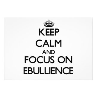 Keep Calm and focus on EBULLIENCE Announcement
