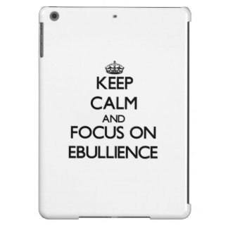 Keep Calm and focus on EBULLIENCE iPad Air Covers
