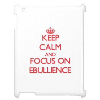 Keep Calm and focus on EBULLIENCE Case For The iPad 2 3 4