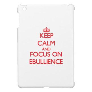 Keep Calm and focus on EBULLIENCE Case For The iPad Mini