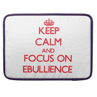Keep Calm and focus on EBULLIENCE MacBook Pro Sleeves