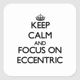 Keep Calm and focus on ECCENTRIC Square Stickers