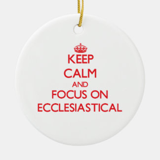 Keep Calm and focus on ECCLESIASTICAL Double-Sided Ceramic Round Christmas Ornament