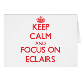 Keep Calm and focus on ECLAIRS Greeting Card