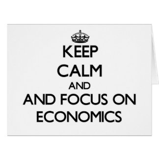 Keep calm and focus on Economics Greeting Cards