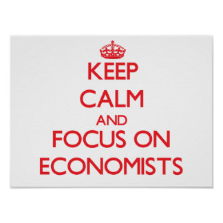 Keep Calm and focus on ECONOMISTS Posters