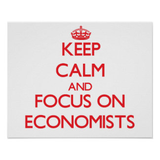 Keep Calm and focus on ECONOMISTS Print