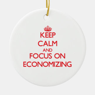 Keep Calm and focus on ECONOMIZING Ornament