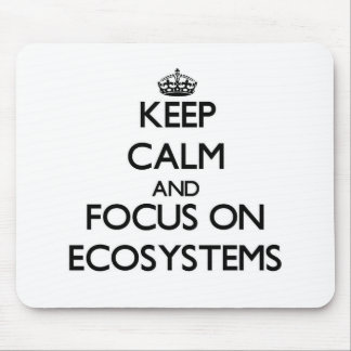 Keep Calm and focus on ECOSYSTEMS Mouse Pads