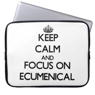 Keep Calm and focus on ECUMENICAL Computer Sleeves