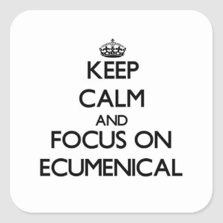 Keep Calm and focus on ECUMENICAL Square Stickers