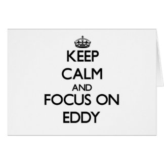 Keep Calm and focus on EDDY Greeting Cards